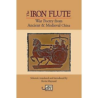 The Iron Flute War Poetry from Ancient  Medieval China by Maynard & Kevin