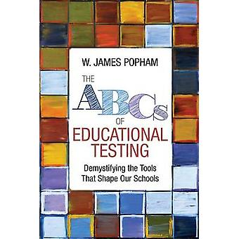 ABCs of Educational Testing by W James Popham