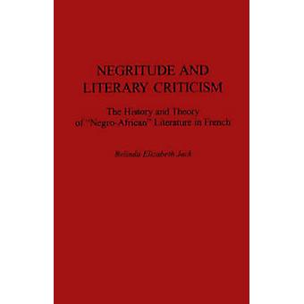Negritude and Literary Criticism The History and Theory of NegroAfrican Literature in French by Jack & Belinda E.