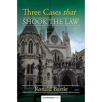 Three Cases that Shook the Law by Bartle & Ronald