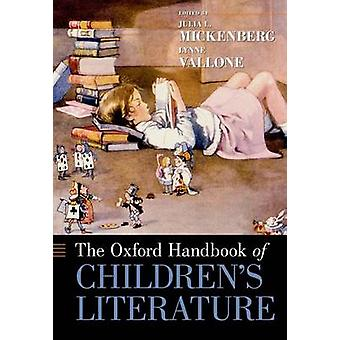 The Oxford Handbook of Childrens Literature by Edited by Lynne Vallone Edited by Julia Mickenberg