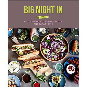 Big Night In  Delicious Themed Menus to Cook amp Eat at Home by Katherine Bebo