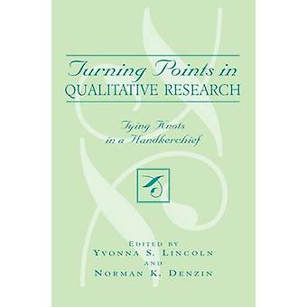 Turning Points in Qualitative Research by Edited by Yvonna S Lincoln & Edited by Norman K Denzin