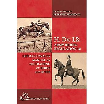 H. Dv. 12 German Cavalry Manual On the Training Horse and Rider by Reinhold & Stefanie