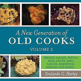 A New Generation of Old Cooks Volume 2 BREADS SALADS PASTAS RICE SOUPS DIPS SAUCES DRESSINGS SPREADS AND MORE... by Harley & Youlando C.