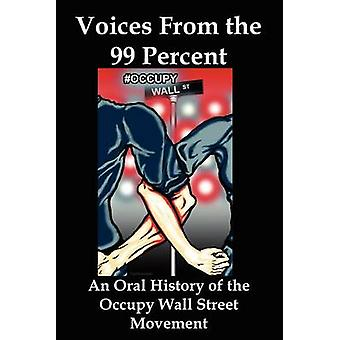Voices from the 99 Percent An Oral History of the Occupy Wall Street Movement by Flank & Lenny & Jr.
