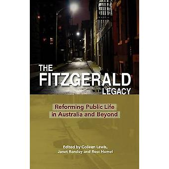 The Fitzgerald Legacy Reforming Public Life in Australia and Beyond by Lewis & Colleen