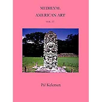 Medieval American Art Volume II by Kelemen & Pal