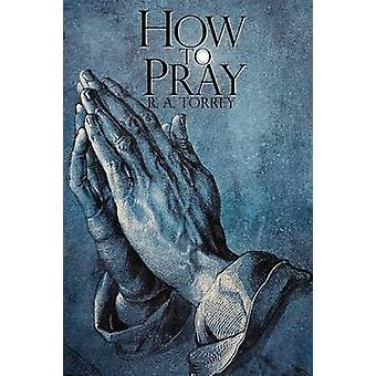 How to Pray by R.A. Torrey