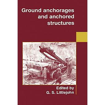 Ground Anchorages and Anchored Structures by Littlejohn & G. S.