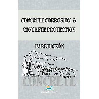 Concrete Corrosion and Concrete Protection by Biczok & Imre