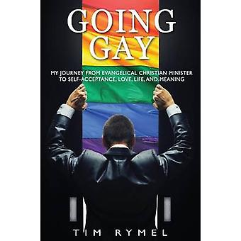 Going Gay My Journey from Evangelical Christian to SelfAcceptance Love Life and Meaning by Rymel & Tim