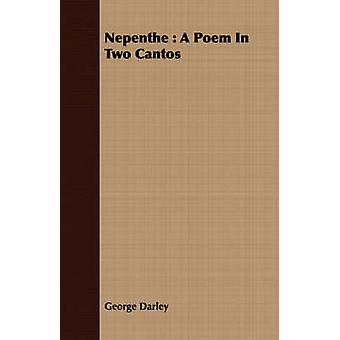 Nepenthe  A Poem In Two Cantos by Darley & George
