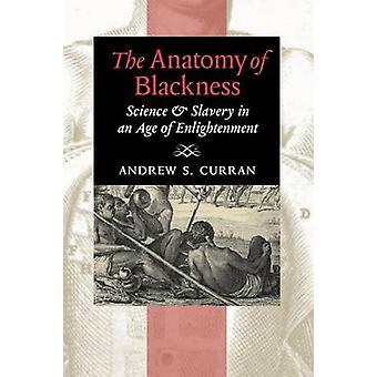 The Anatomy of Blackness Science  Slavery in an Age of Enlightenment by Curran & Andrew S.