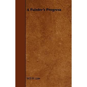 A Painters Progress by Low & Will H.