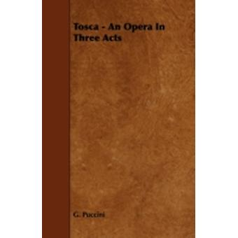 Tosca  An Opera in Three Acts by Puccini & G.