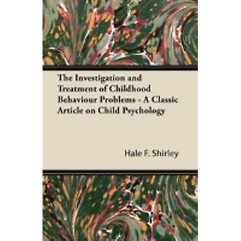 The Investigation and Treatment of Childhood Behaviour Problems  A Classic Article on Child Psychology by Shirley & Hale F.