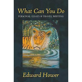What Can You Do Personal Essays  Travel Writing by Hower & Edward