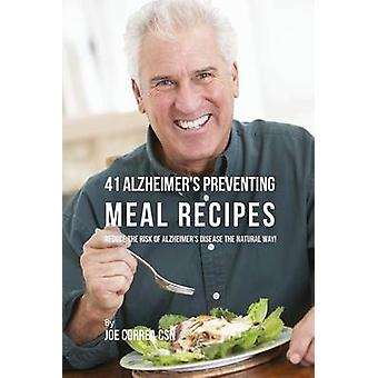 41 Alzheimers Preventing  Meal Recipes Reduce the Risk of Alzheimers Disease the Natural Way by Correa & Joe