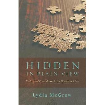 Hidden in Plain View Undesigned Coincidences in the Gospels and Acts by McGrew & Lydia