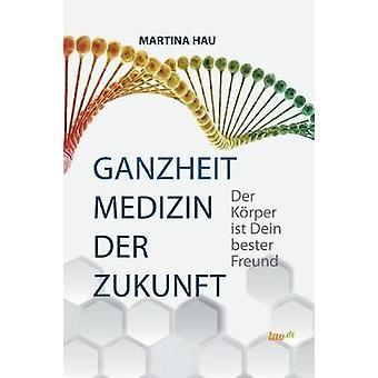 Ganzheit  Medizin der Zukunft by Hau & Martina