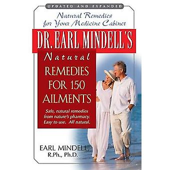 Dr. Earl Mindells Natural Remedies for 150 Ailments by Mindell & R.Ph. & Ph.D & Earl L..