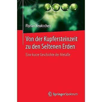 Von der Kupfersteinzeit zu den Seltenen Erden  Eine kurze Geschichte der Metalle by Neukirchen & Florian