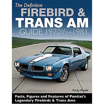 Definitive Firebird and Trans Am Guide by Rocky Rotella