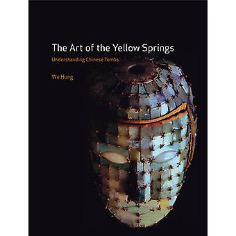 The Art of the Yellow Springs  Understanding Chinese Tombs by Wu Hung