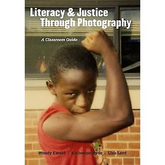 Literacy and Justice Through Photography - A Classroom Guide by Wendy