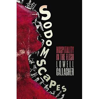 Sodomscapes - Hospitality in the Flesh by Lowell Gallagher - 978082327