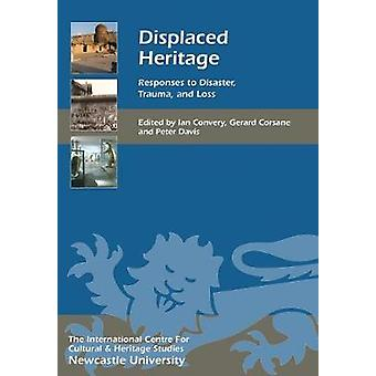 Displaced Heritage - Responses to Disaster - Trauma - and Loss by Dr.