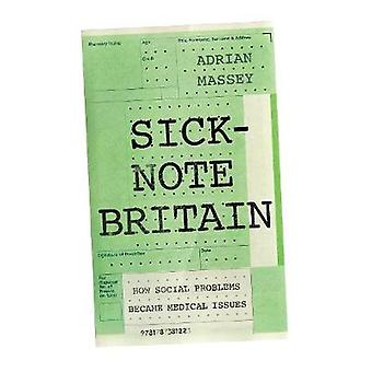 Sick-Note Britain - How Social Problems Became Medical Issues par Adria