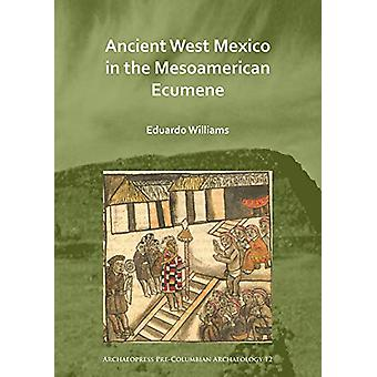 Ancient West Mexico in the Mesoamerican Ecumene by Eduardo Williams -