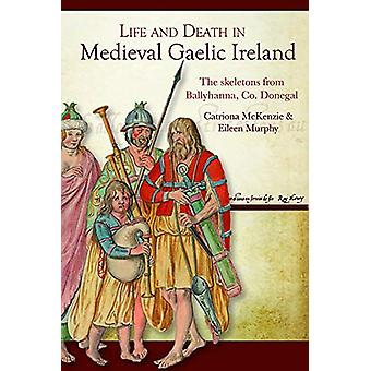 Life and Death in Medieval Gaelic Ireland - The Skeletons from Ballyha