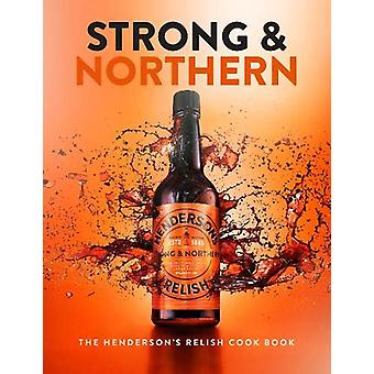 Strong and Northern - The Henderson's Relish Cook Book by Katie Fisher