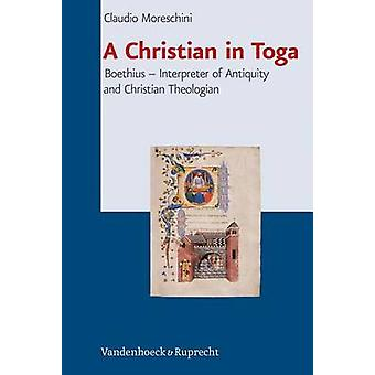 A Christian in Toga - Boethius - Interpreter of Antiquity and Christian