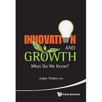 Innovation and Growth - What Do We Know? by Anjan Thakor - 97898143435