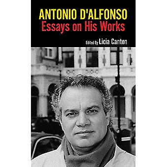 Antonio D'Alfonso - Essays On His Works by Licia Canton - 978177183361