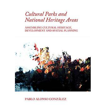 Cultural Parks and National Heritage Areas  Assembling Cultural Heritage Development and Spatial Planning by Pablo Alonso Gonz lez