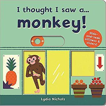 I thought I saw a... Monkey! by Lydia Nichols - 9781787413832 Book