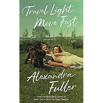 Travel Light - Move Fast by Alexandra Fuller - 9781788163743 Book
