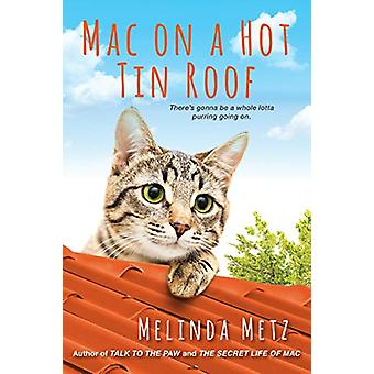 Mac on a Hot Tin Roof by Melinda Metz - 9781496719003 Book