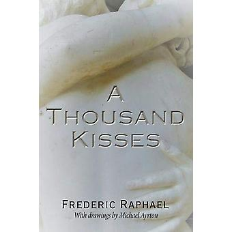 A Thousand Kisses by Frederic Raphael - 9781910688854 Book