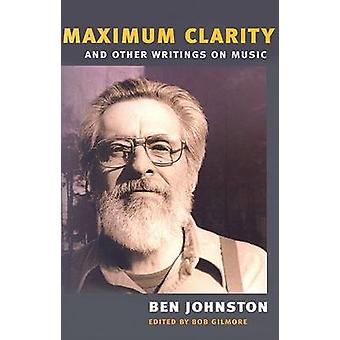 MAXIMUM CLARITY AND OTHER WRITINGS ON MUSIC by Ben Johnston & Edited by Ben Gilmore