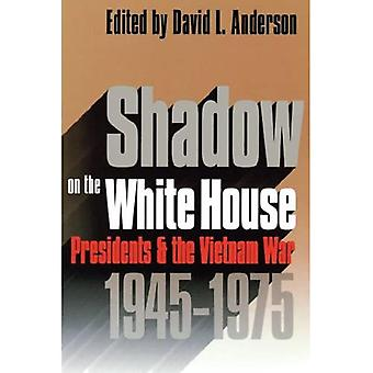 Shadow on the White House: Presidents and the Vietnam War, 1945-1975 (Modern War Studies)