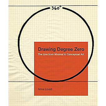 Drawing Degree Zero - The Line from Minimal to Conceptual Art by Anna