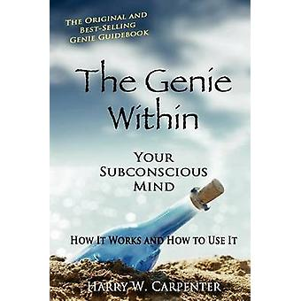 The Genie Within - Your Subconscious Mind - How It Works and How to Use