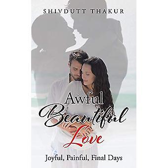 Awful Beautiful Love - Joyful - Painful - Final Days by Shivdutt Thaku