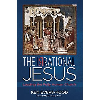 The Irrational Jesus by Ken Evers-Hood - 9781498220484 Book